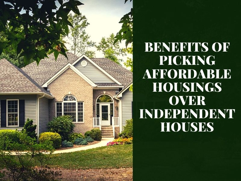 Benefits of picking affordable housings over independent houses