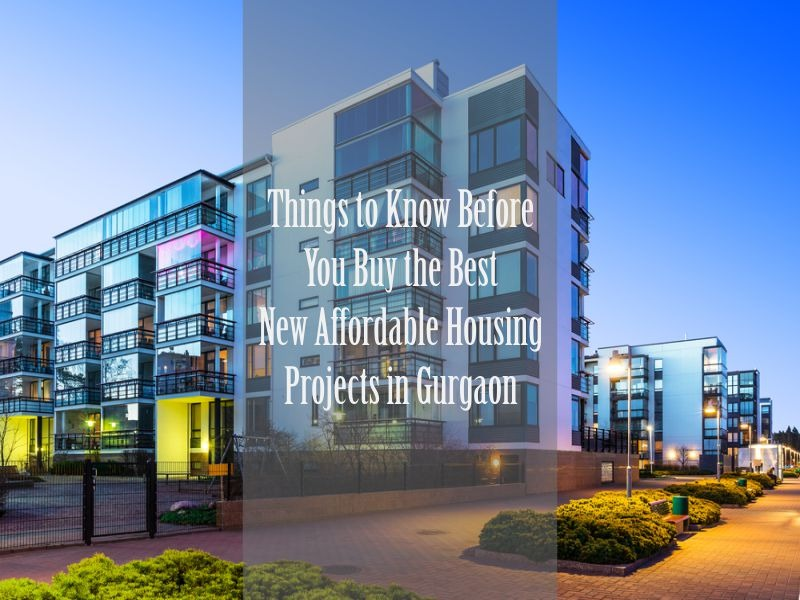 Things to Know Before You Buy the Best New Affordable Housing Projects Gurgaon