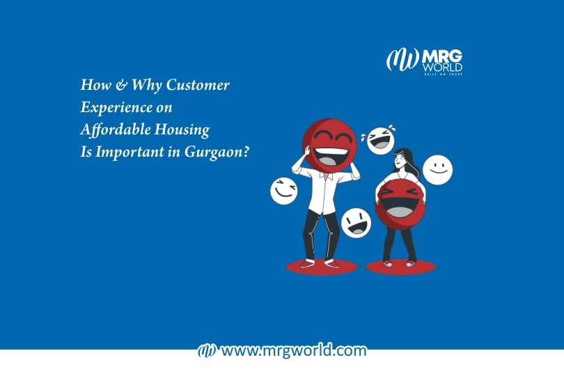 How & Why Customer Experience On Affordable Housing Is Important In Gurgaon
