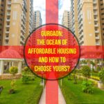 Gurgaon: the ocean of affordable housing and how to choose yours?