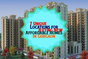 7 Unique Locations For Buying New Affordable Homes In Gurgaon